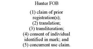 mark for HUNTER FOB (1) CLAIM OF PRIOR REGISTRATION(S); (2) TRANSLATION; (3) TRANSLITERATION; (4) CONSENT OF INDIVIDUAL IDENTIFIED IN MARK; AND (5) CONCURRENT USE CLAIM., trademark #85796519