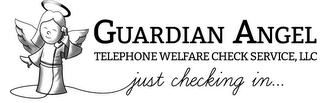 mark for GUARDIAN ANGEL TELEPHONE WELFARE CHECK SERVICE, LLC JUST CHECKING IN..., trademark #85796565