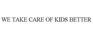 mark for WE TAKE CARE OF KIDS BETTER, trademark #85796610