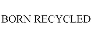 mark for BORN RECYCLED, trademark #85796696