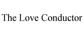 mark for THE LOVE CONDUCTOR, trademark #85796745