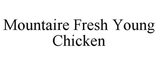 mark for MOUNTAIRE FRESH YOUNG CHICKEN, trademark #85796804