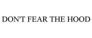 mark for DON'T FEAR THE HOOD, trademark #85796974