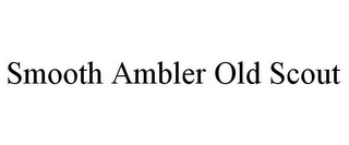 mark for SMOOTH AMBLER OLD SCOUT, trademark #85797048