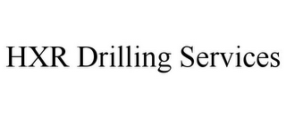 mark for HXR DRILLING SERVICES, trademark #85797253