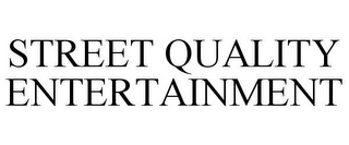 mark for STREET QUALITY ENTERTAINMENT, trademark #85797277