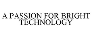 mark for A PASSION FOR BRIGHT TECHNOLOGY, trademark #85797319