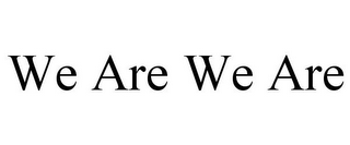 mark for WE ARE WE ARE, trademark #85797489