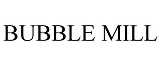 mark for BUBBLE MILL, trademark #85797618
