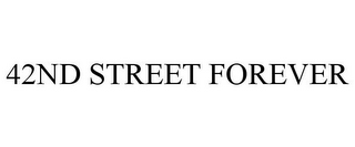 mark for 42ND STREET FOREVER, trademark #85797641