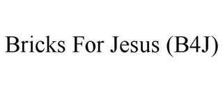 mark for BRICKS FOR JESUS (B4J), trademark #85798004