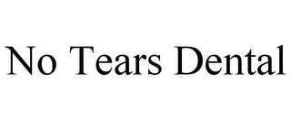 mark for NO TEARS DENTAL, trademark #85798185