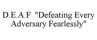 "mark for D.E.A.F ""DEFEATING EVERY ADVERSARY FEARLESSLY"", trademark #85798255"