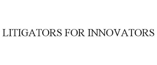 mark for LITIGATORS FOR INNOVATORS, trademark #85798467