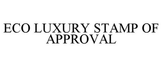 mark for ECO LUXURY STAMP OF APPROVAL, trademark #85798497