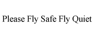 mark for PLEASE FLY SAFE FLY QUIET, trademark #85798614