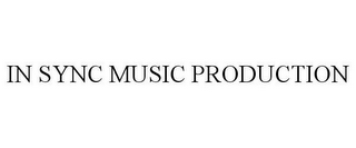 mark for IN SYNC MUSIC PRODUCTION, trademark #85798621
