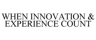 mark for WHEN INNOVATION & EXPERIENCE COUNT, trademark #85798723