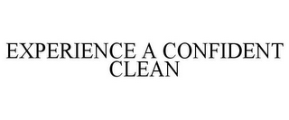 mark for EXPERIENCE A CONFIDENT CLEAN, trademark #85798798
