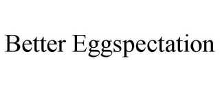 mark for BETTER EGGSPECTATION, trademark #85798854