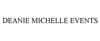 mark for DEANIE MICHELLE EVENTS, trademark #85799286