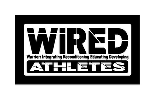 mark for WIRED ATHLETES WARRIOR: INTEGRATING RECONDITIONING EDUCATING DEVELOPING, trademark #85799397