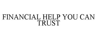 mark for FINANCIAL HELP YOU CAN TRUST, trademark #85799666
