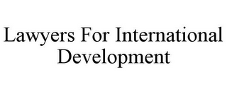 mark for LAWYERS FOR INTERNATIONAL DEVELOPMENT, trademark #85799728
