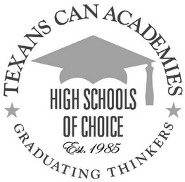 mark for TEXAS CAN ACADEMIES GRADUATING THINKERS HIGH SCHOOLS OF CHOICE EST. 1985, trademark #85799844