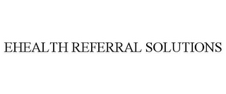 mark for EHEALTH REFERRAL SOLUTIONS, trademark #85799924