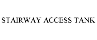 mark for STAIRWAY ACCESS TANK, trademark #85800034