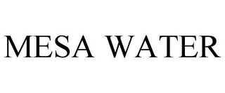 mark for MESA WATER, trademark #85800079