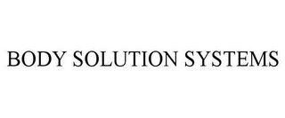 mark for BODY SOLUTION SYSTEMS, trademark #85800093