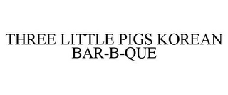 mark for THREE LITTLE PIGS KOREAN BAR-B-QUE, trademark #85800363