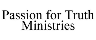mark for PASSION FOR TRUTH MINISTRIES, trademark #85800617