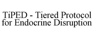 mark for TIPED - TIERED PROTOCOL FOR ENDOCRINE DISRUPTION, trademark #85800956