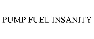 mark for PUMP FUEL INSANITY, trademark #85800959