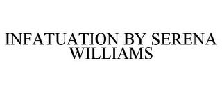 mark for INFATUATION BY SERENA WILLIAMS, trademark #85801015