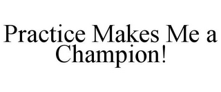 mark for PRACTICE MAKES ME A CHAMPION!, trademark #85801217
