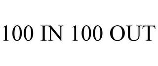 mark for 100 IN 100 OUT, trademark #85801266