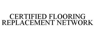 mark for CERTIFIED FLOORING REPLACEMENT NETWORK, trademark #85801278