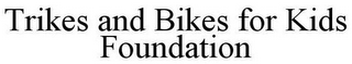 mark for TRIKES AND BIKES FOR KIDS FOUNDATION, trademark #85801467