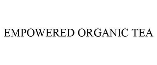 mark for EMPOWERED ORGANIC TEA, trademark #85801475