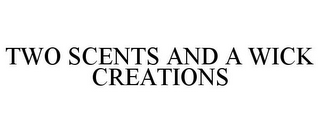 mark for TWO SCENTS AND A WICK CREATIONS, trademark #85801504