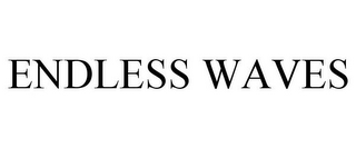 mark for ENDLESS WAVES, trademark #85801799