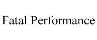 mark for FATAL PERFORMANCE, trademark #85801922