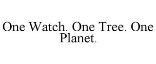 mark for ONE WATCH. ONE TREE. ONE PLANET., trademark #85802162