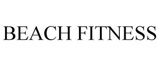 mark for BEACH FITNESS, trademark #85802397