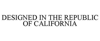 mark for DESIGNED IN THE REPUBLIC OF CALIFORNIA, trademark #85802424