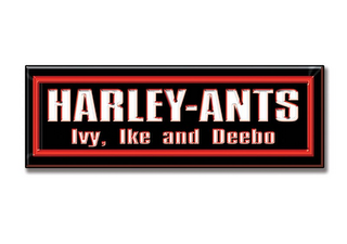 mark for HARLEY-ANTS IVY, IKE AND DEEBO, trademark #85802429